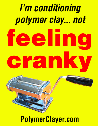 I'm conditioning polymer clay, not feeling cranky!